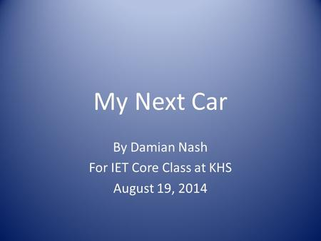 My Next Car By Damian Nash For IET Core Class at KHS August 19, 2014.