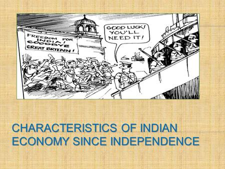 CHARACTERISTICS OF INDIAN ECONOMY SINCE INDEPENDENCE.