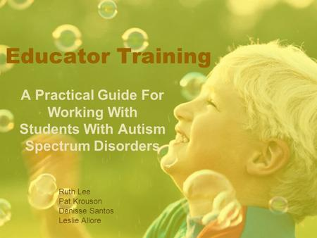 Educator Training A Practical Guide For Working With Students With Autism Spectrum Disorders Ruth Lee Pat Krouson Denisse Santos Leslie Allore.