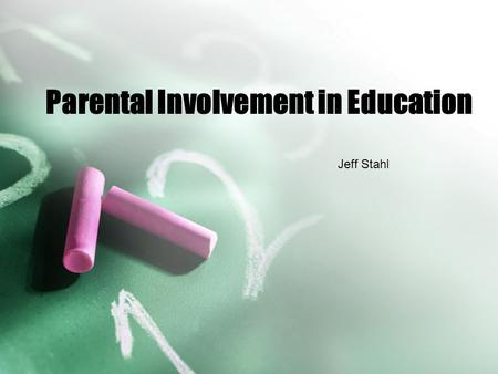 Parental Involvement in Education Jeff Stahl. Introduction –There are many things that society today deems important: money, social class, religion; all.