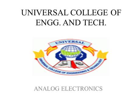 UNIVERSAL COLLEGE OF ENGG. AND TECH. ANALOG ELECTRONICS.