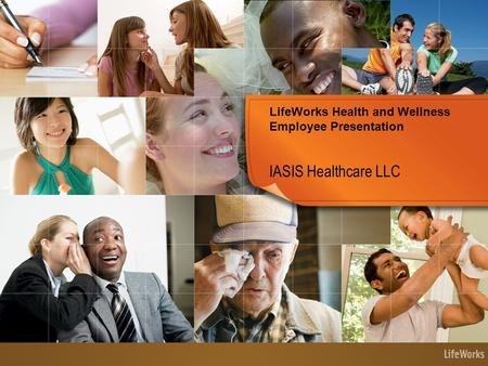 LifeWorks Health and Wellness Employee Presentation IASIS Healthcare LLC.