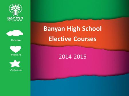 Banyan High School Elective Courses 2014-2015. Banyan High School Electives Courses 2014-2015 The following is a listing of elective courses for the 2014-2015.