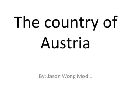 The country of Austria By: Jason Wong Mod 1. Austria's country flag.