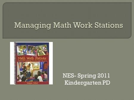 NES- Spring 2011 Kindergarten PD.  Work stations are… Areas within the classroom Students work alone or with a partner Students use instructional materials.