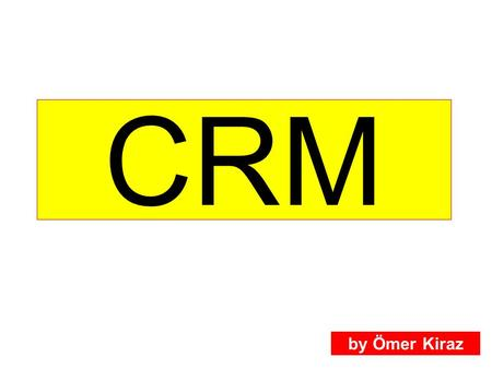 CRM by Ömer Kiraz. Customer Relations Management What is CRM?