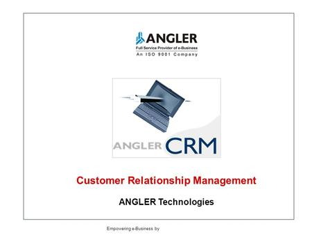 Customer Relationship Management ANGLER Technologies Empowering e-Business by ANGLER TechnologiesANGLER Technologies.