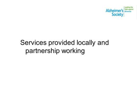 Services provided locally and partnership working.