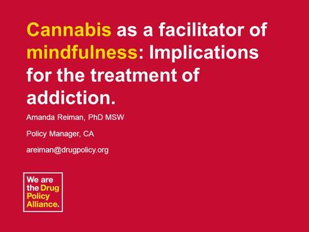 November 16, 2012Harm Reduction Conference1 Cannabis as a facilitator of mindfulness: Implications for the treatment of addiction. Amanda Reiman, PhD MSW.