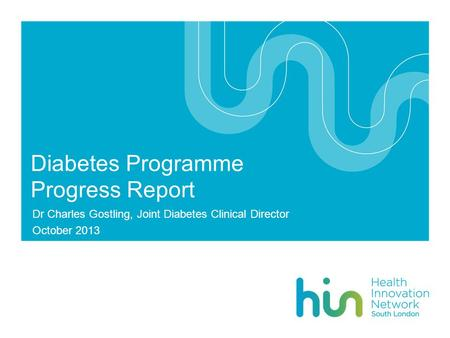 Diabetes Programme Progress Report Dr Charles Gostling, Joint Diabetes Clinical Director October 2013.