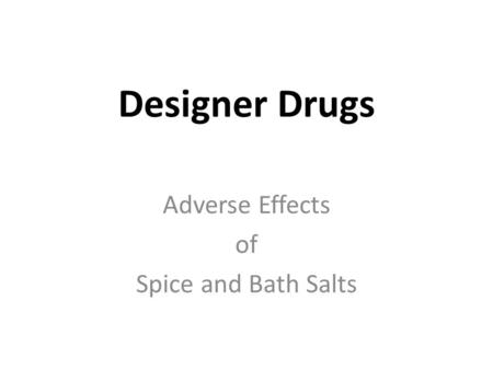 Designer Drugs Adverse Effects of Spice and Bath Salts.
