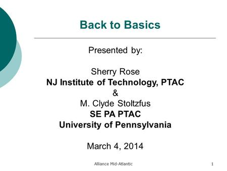 Alliance Mid-Atlantic1 Back to Basics Presented by: Sherry Rose NJ Institute of Technology, PTAC & M. Clyde Stoltzfus SE PA PTAC University of Pennsylvania.