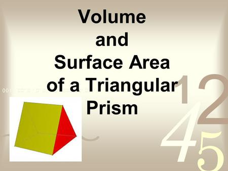 Volume and Surface Area of a Triangular Prism. A triangular prism is a three- sided polyhedron with two parallel triangular bases and three rectangular.