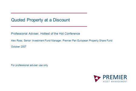 Quoted Property at a Discount Professional Adviser, Hottest of the Hot Conference Alex Ross, Senior Investment Fund Manager, Premier Pan European Property.