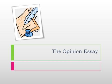 The Opinion Essay.