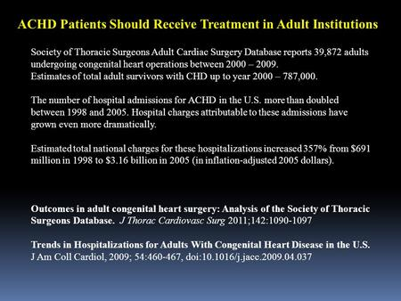 ACHD Patients Should Receive Treatment in Adult Institutions Society of Thoracic Surgeons Adult Cardiac Surgery Database reports 39,872 adults undergoing.