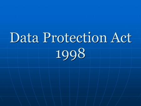 Data Protection Act 1998. Description The Data Protection Act controls how your personal information can be used and protects from the misuse of your.