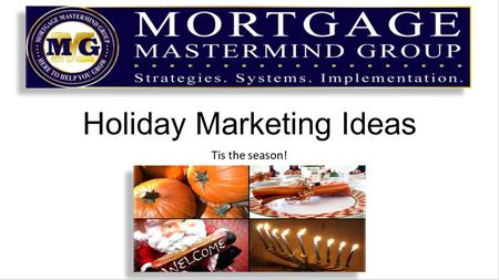 Holiday Marketing Ideas Tis the season!. The Holidays are an interesting time of year The focus changes from internal to external motivation Those that.