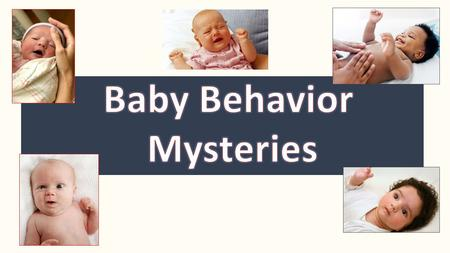 How to Play? Baby Behavior Mysteries presents five baby scenarios. Each baby needs something…Can you solve the mystery? Baby Behavior Mysteries presents.