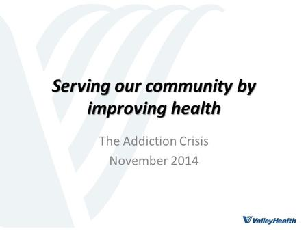 Serving our community by improving health The Addiction Crisis November 2014.