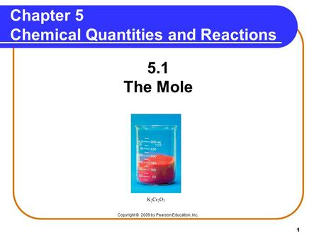 1 Chapter 5 Chemical Quantities and Reactions 5.1 The Mole Copyright © 2009 by Pearson Education, Inc.