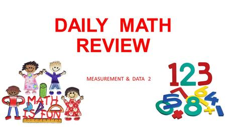 DAILY MATH REVIEW MEASUREMENT & DATA 2. Week 1 MONDAY Think of different ways to make 42 cents using pennies, nickels, dimes, and quarters. Write or.