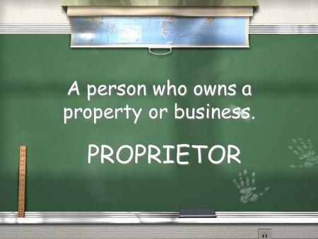 A person who owns a property or business. PROPRIETOR.