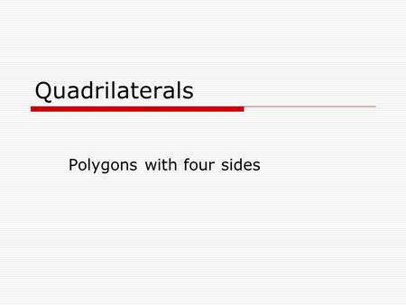 Quadrilaterals Polygons with four sides. Types of Quadrilaterals  Square: Quadrilateral with four equal sides and four right angles (90 degrees) Indicates.