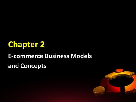 Chapter 2 E-commerce Business Models and Concepts.