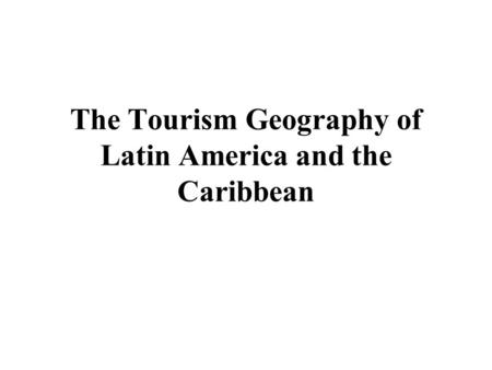 The Tourism Geography of Latin America and the Caribbean.
