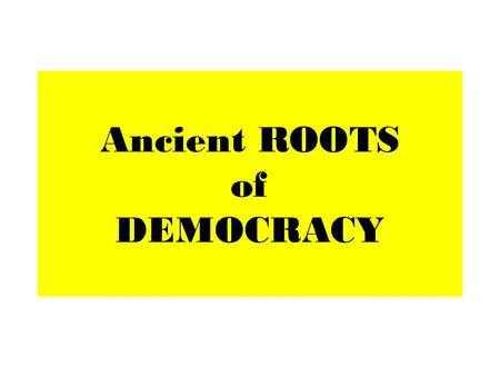 Ancient ROOTS of DEMOCRACY. DEMOCRACY = PeopleRule originated in ANCIENT GREECE (in Athens) & ANCIENT ROME CAN PEOPLE DECIDE?