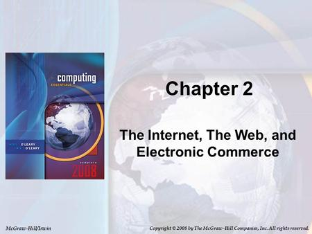 McGraw-Hill/Irwin Copyright © 2008 by The McGraw-Hill Companies, Inc. All rights reserved. Chapter 2 The Internet, The Web, and Electronic Commerce.