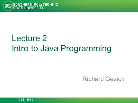 CSE 1301 J Lecture 2 Intro to Java Programming Richard Gesick.