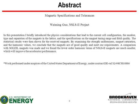 BROOKHAVEN SCIENCE ASSOCIATES Abstract Magnetic Specifications and Tolerances Weiming Guo, NSLS-II Project In this presentation I briefly introduced the.