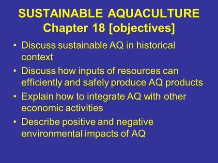 SUSTAINABLE AQUACULTURE Chapter 18 [objectives] Discuss sustainable AQ in historical context Discuss how inputs of resources can efficiently and safely.