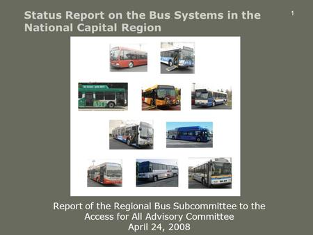 1 Status Report on the Bus Systems in the National Capital Region Report of the Regional Bus Subcommittee to the Access for All Advisory Committee April.