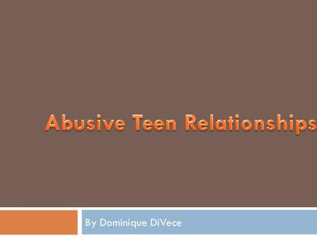 By Dominique DiVece.  One in three high school students have or will be involved in an abusive relationship.  A survey of 500 young women, ages 15 to.