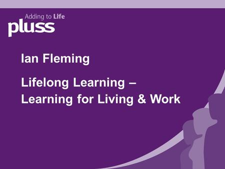 Ian Fleming Lifelong Learning – Learning for Living & Work.