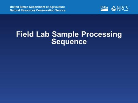 Field Lab Sample Processing Sequence. 1)Tare a bag on the balance 2)Weigh the field moist sample, in the bag, record weight. Weigh to at least one decimal.