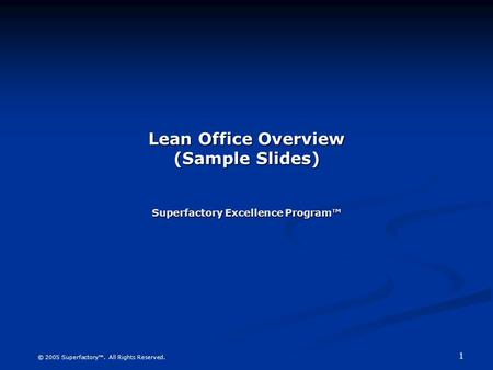 Lean Office Overview (Sample Slides) Superfactory Excellence Program™
