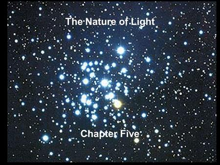 The Nature of Light Chapter Five. Guiding Questions 1.How fast does light travel? How can this speed be measured? 2.Why do we think light is a wave? What.