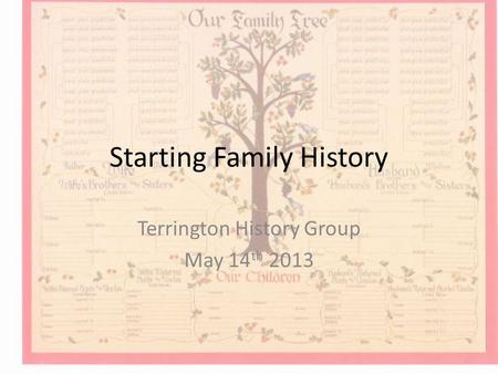 Starting Family History Terrington History Group May 14 th 2013.