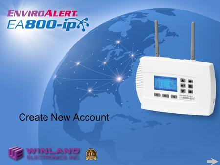 Create New Account. Use of the Winland EnviroAlert EA800-ip requires an account for remote access to: –View real-time sensor data –Modify setting configurations.