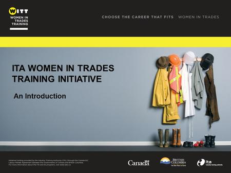 ITA WOMEN IN TRADES TRAINING INITIATIVE An Introduction.