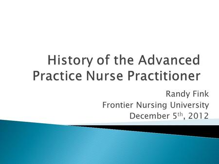 Randy Fink Frontier Nursing University December 5 th, 2012.