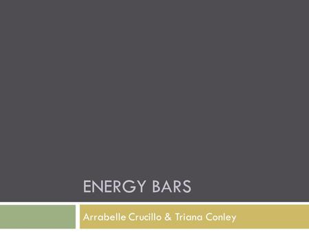 ENERGY BARS Arrabelle Crucillo & Triana Conley. Which ones are the best? With the overwhelming assortment of available energy bars, the question is...