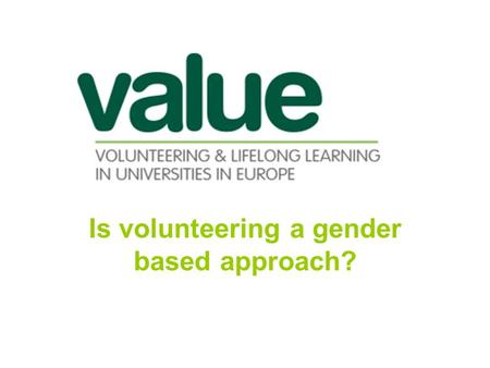 Is volunteering a gender based approach?. Volunteering in Romania Romania has a law for volunteering since April 2001 with the following main provisions.