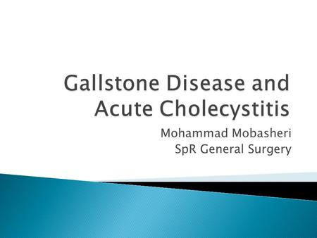 Mohammad Mobasheri SpR General Surgery.  Types of gallstone  Cholesterol stones (20%)  Pigment stones (5%)  Mixed (75%)  Epidemiology  Fat, Fair,