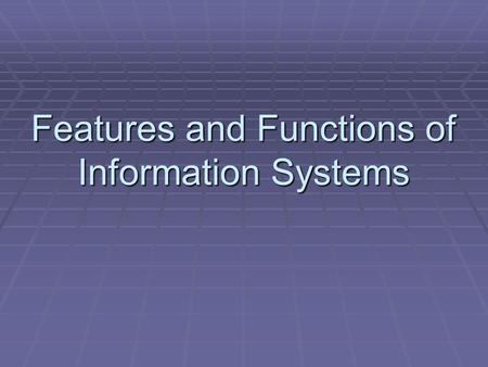 Features and Functions of Information Systems. What are information systems?  Information systems consist of software, hardware and communication networks.