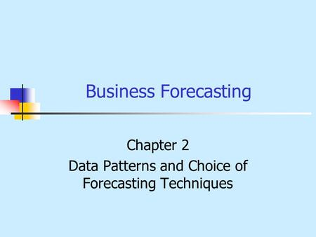 Chapter 2 Data Patterns and Choice of Forecasting Techniques